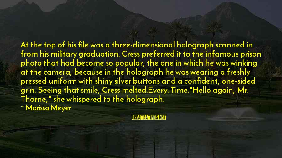 Humor In Uniform Sayings By Marissa Meyer: At the top of his file was a three-dimensional holograph scanned in from his military