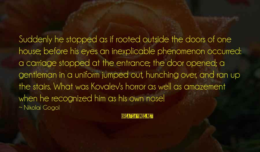 Humor In Uniform Sayings By Nikolai Gogol: Suddenly he stopped as if rooted outside the doors of one house; before his eyes