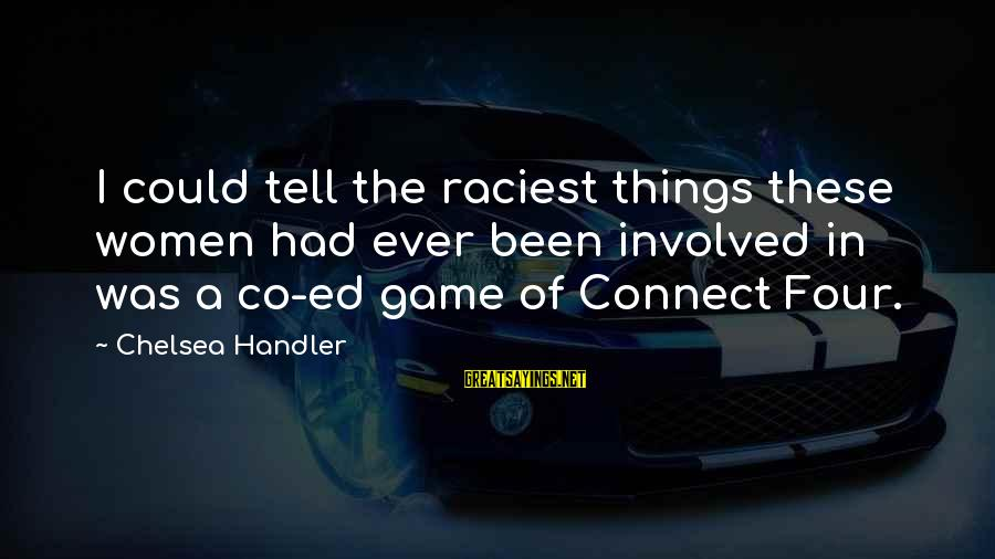 Humor Racy Sayings By Chelsea Handler: I could tell the raciest things these women had ever been involved in was a