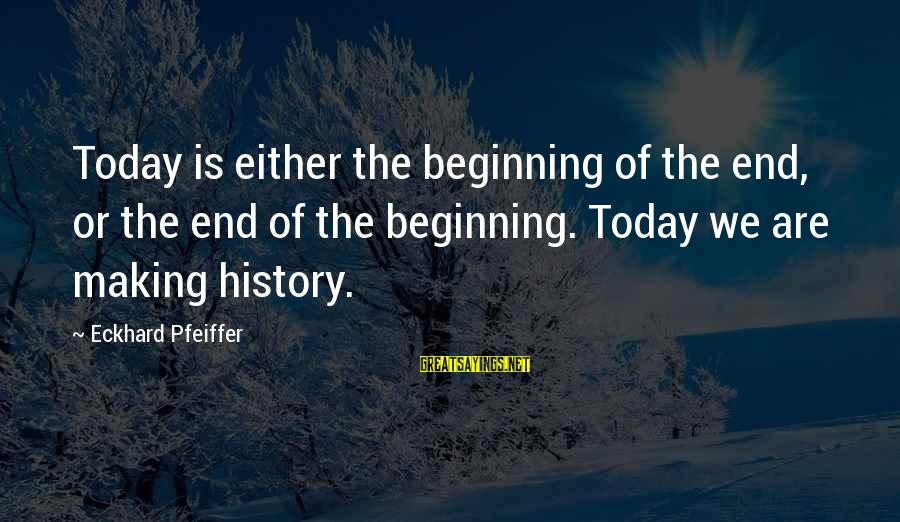 Hunami Sayings By Eckhard Pfeiffer: Today is either the beginning of the end, or the end of the beginning. Today