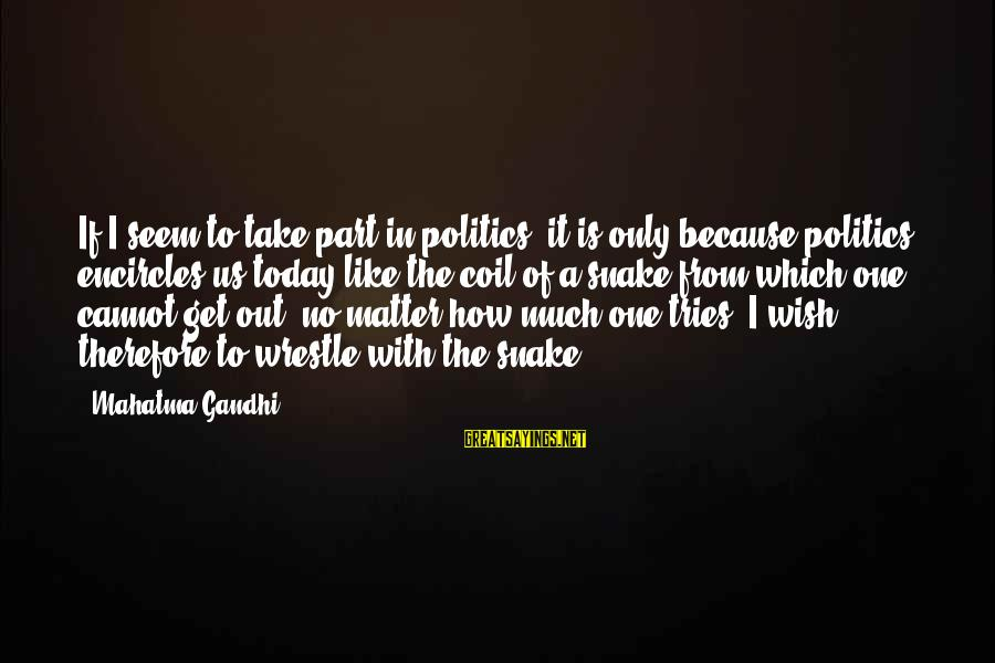 Hunami Sayings By Mahatma Gandhi: If I seem to take part in politics, it is only because politics encircles us