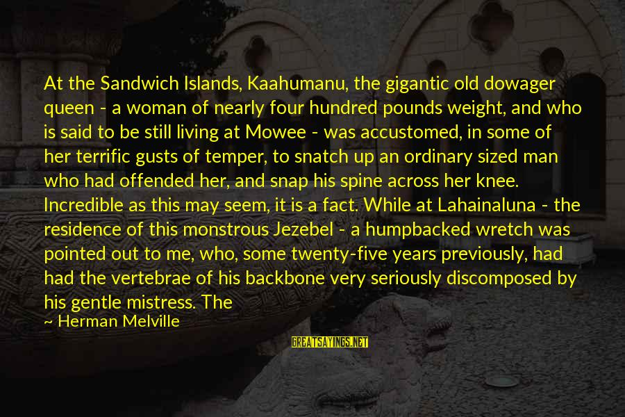Hundred Islands Sayings By Herman Melville: At the Sandwich Islands, Kaahumanu, the gigantic old dowager queen - a woman of nearly