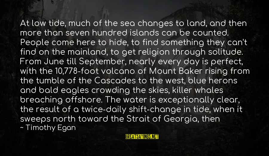 Hundred Islands Sayings By Timothy Egan: At low tide, much of the sea changes to land, and then more than seven