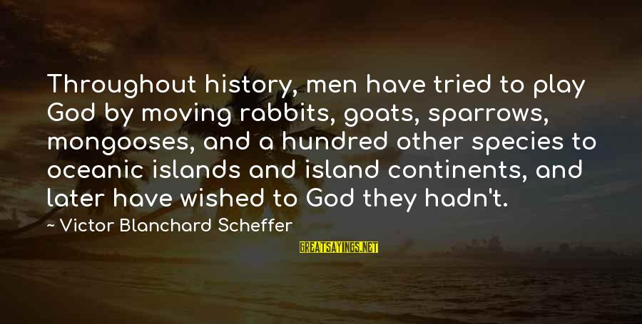 Hundred Islands Sayings By Victor Blanchard Scheffer: Throughout history, men have tried to play God by moving rabbits, goats, sparrows, mongooses, and