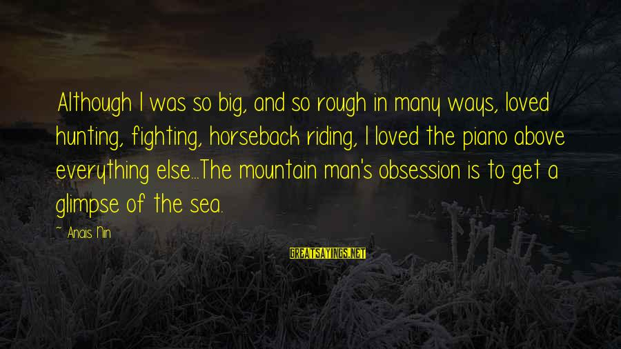 Hunting Quotes And Sayings By Anais Nin: Although I was so big, and so rough in many ways, loved hunting, fighting, horseback