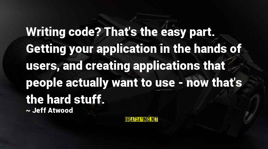 Hunting With Dogs Sayings By Jeff Atwood: Writing code? That's the easy part. Getting your application in the hands of users, and