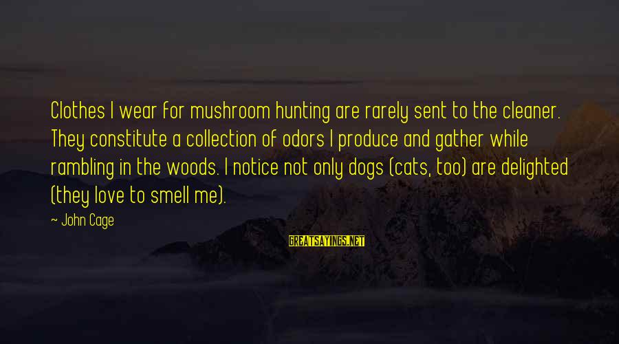Hunting With Dogs Sayings By John Cage: Clothes I wear for mushroom hunting are rarely sent to the cleaner. They constitute a