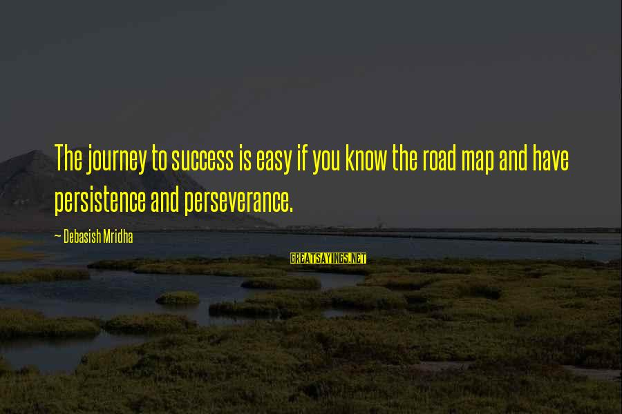 Hurtful Friend Sayings By Debasish Mridha: The journey to success is easy if you know the road map and have persistence