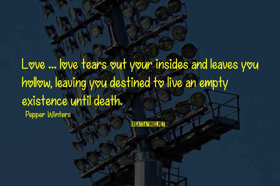 Hurtful Friend Sayings By Pepper Winters: Love ... love tears out your insides and leaves you hollow, leaving you destined to
