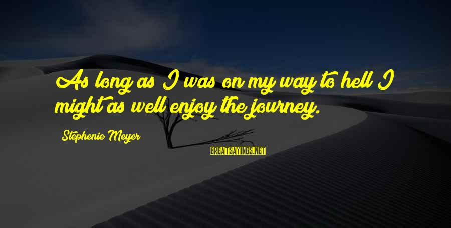 Hurtful Friend Sayings By Stephenie Meyer: As long as I was on my way to hell I might as well enjoy