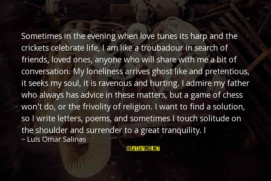 Hurting The Ones You Love Sayings By Luis Omar Salinas: Sometimes in the evening when love tunes its harp and the crickets celebrate life, I