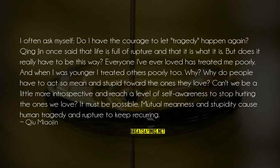 """Hurting The Ones You Love Sayings By Qiu Miaojin: I often ask myself: Do I have the courage to let """"tragedy"""" happen again? Qing"""