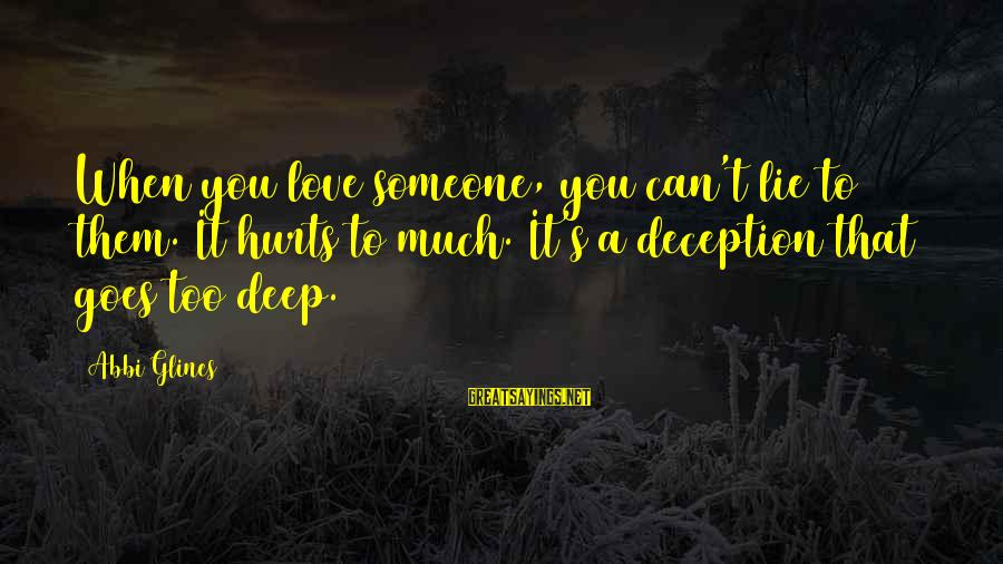 Hurts When Sayings By Abbi Glines: When you love someone, you can't lie to them. It hurts to much. It's a