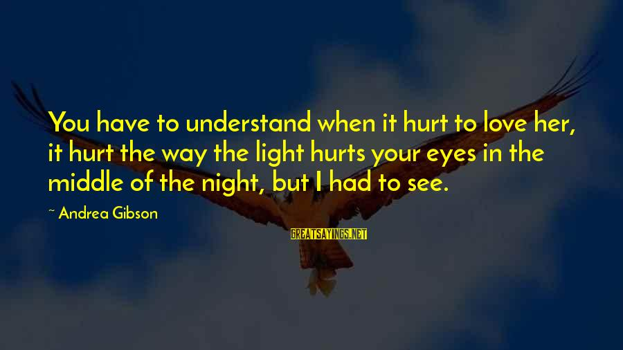 Hurts When Sayings By Andrea Gibson: You have to understand when it hurt to love her, it hurt the way the