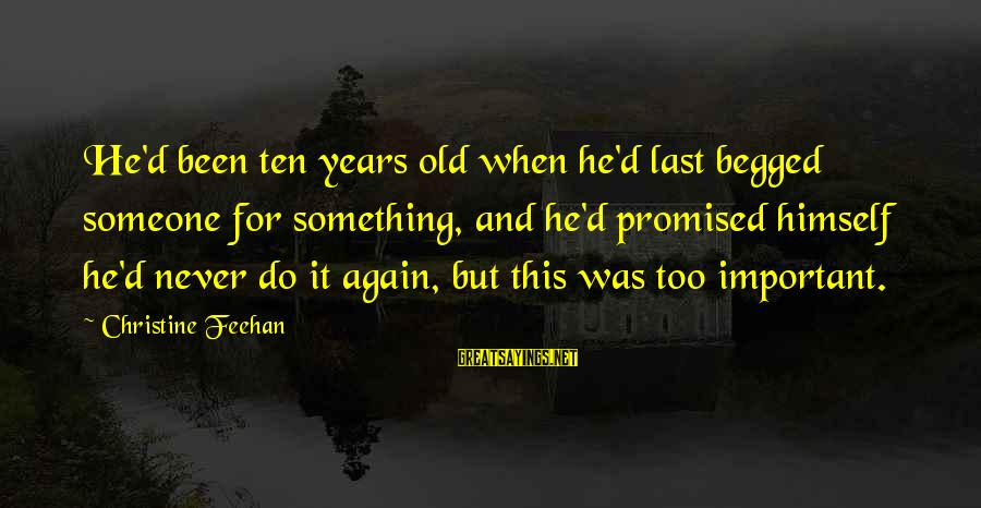 Hurts When Sayings By Christine Feehan: He'd been ten years old when he'd last begged someone for something, and he'd promised