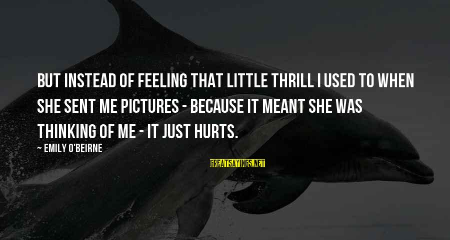 Hurts When Sayings By Emily O'Beirne: But instead of feeling that little thrill I used to when she sent me pictures