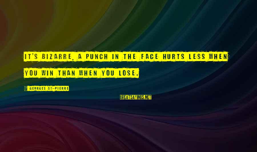 Hurts When Sayings By Georges St-Pierre: It's bizarre, a punch in the face hurts less when you win than when you