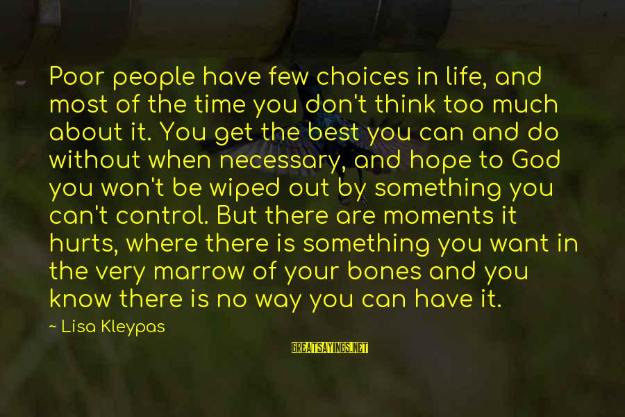 Hurts When Sayings By Lisa Kleypas: Poor people have few choices in life, and most of the time you don't think