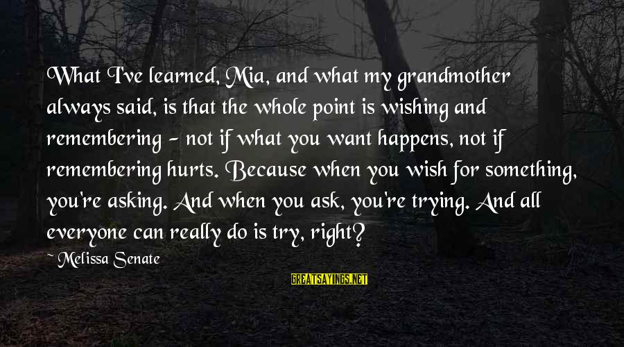 Hurts When Sayings By Melissa Senate: What I've learned, Mia, and what my grandmother always said, is that the whole point