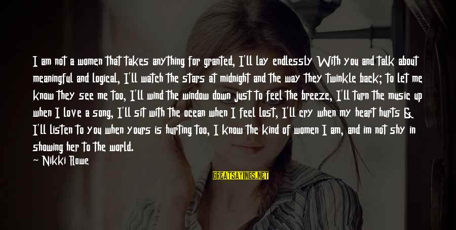 Hurts When Sayings By Nikki Rowe: I am not a women that takes anything for granted, I'll lay endlessly With you