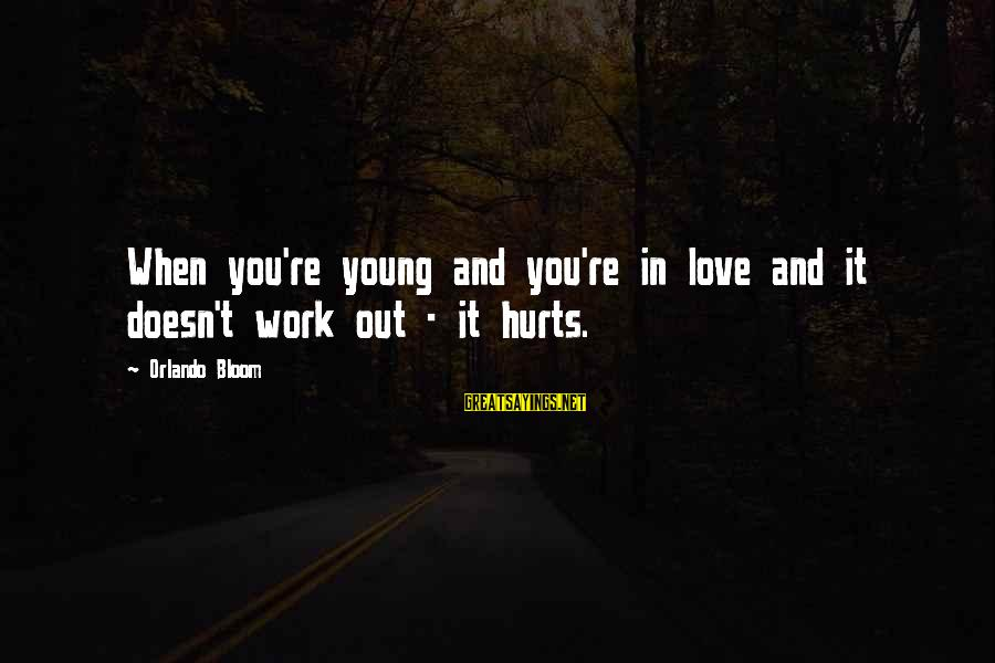 Hurts When Sayings By Orlando Bloom: When you're young and you're in love and it doesn't work out - it hurts.