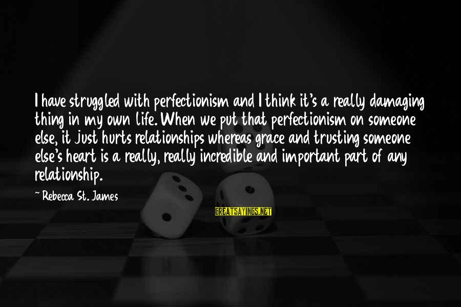 Hurts When Sayings By Rebecca St. James: I have struggled with perfectionism and I think it's a really damaging thing in my