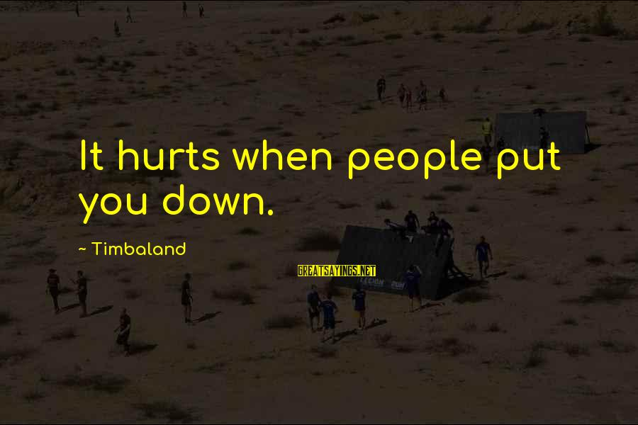 Hurts When Sayings By Timbaland: It hurts when people put you down.