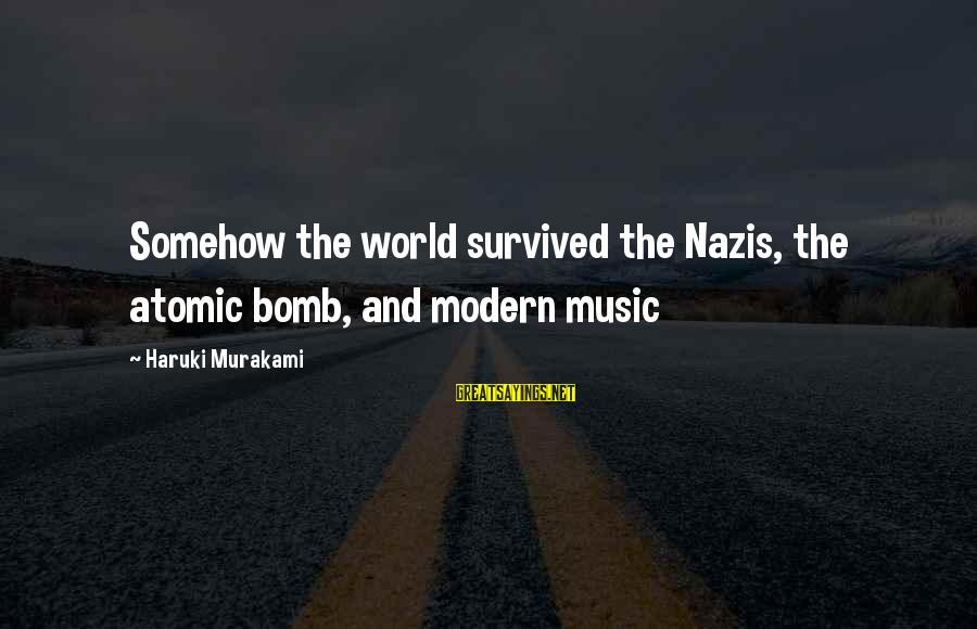 Hustle Gang Sayings By Haruki Murakami: Somehow the world survived the Nazis, the atomic bomb, and modern music