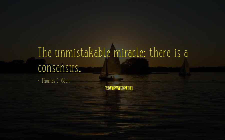 Hustle Gang Sayings By Thomas C. Oden: The unmistakable miracle: there is a consensus.
