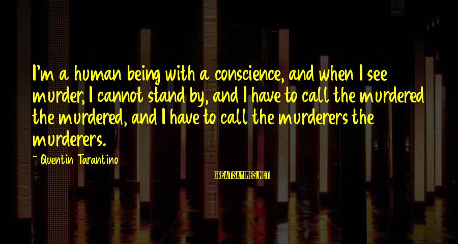 Hustling Couple Sayings By Quentin Tarantino: I'm a human being with a conscience, and when I see murder, I cannot stand