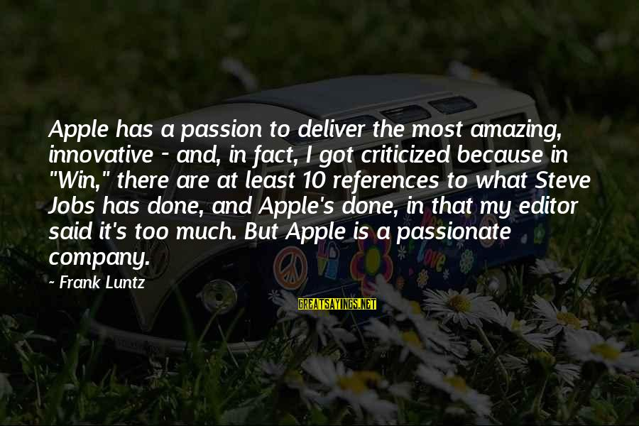 Hydrobromic Sayings By Frank Luntz: Apple has a passion to deliver the most amazing, innovative - and, in fact, I
