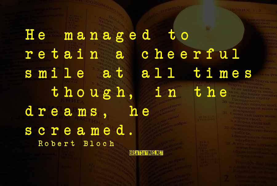 Hydrobromic Sayings By Robert Bloch: He managed to retain a cheerful smile at all times - though, in the dreams,