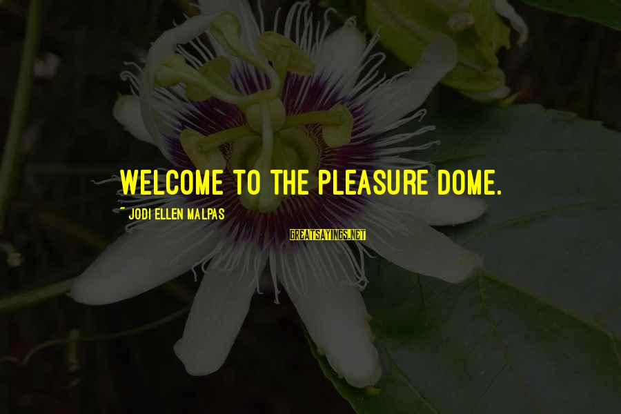 Hydyllisyys Sayings By Jodi Ellen Malpas: Welcome to the pleasure dome.