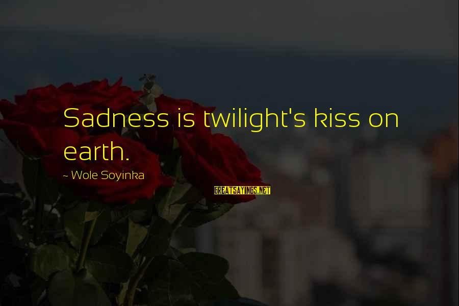 Hydyllisyys Sayings By Wole Soyinka: Sadness is twilight's kiss on earth.