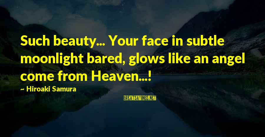 Hyoi Sayings By Hiroaki Samura: Such beauty... Your face in subtle moonlight bared, glows like an angel come from Heaven...!