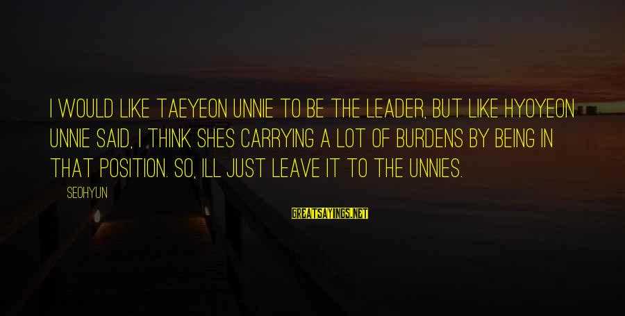 Hyoyeon Taeyeon Sayings By Seohyun: I would like Taeyeon unnie to be the leader, but like Hyoyeon unnie said, I