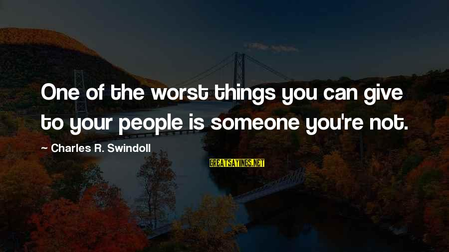 Hypatia Of Alexandria Sayings By Charles R. Swindoll: One of the worst things you can give to your people is someone you're not.