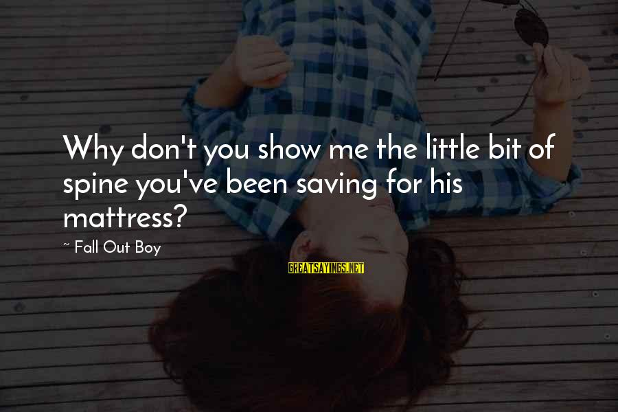 Hypatia Of Alexandria Sayings By Fall Out Boy: Why don't you show me the little bit of spine you've been saving for his
