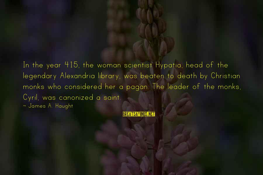 Hypatia Of Alexandria Sayings By James A. Haught: In the year 415, the woman scientist Hypatia, head of the legendary Alexandria library, was