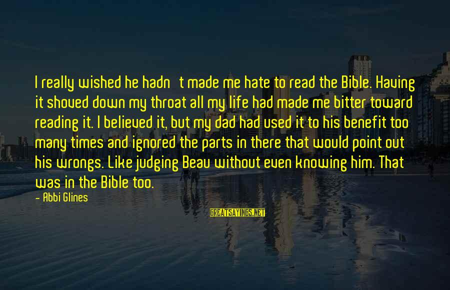 Hypocrisy In Religion Sayings By Abbi Glines: I really wished he hadn't made me hate to read the Bible. Having it shoved