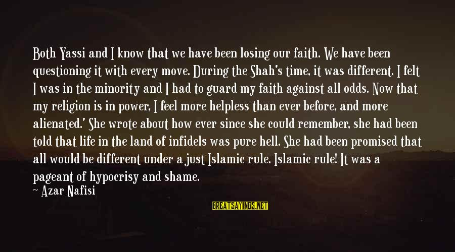 Hypocrisy In Religion Sayings By Azar Nafisi: Both Yassi and I know that we have been losing our faith. We have been