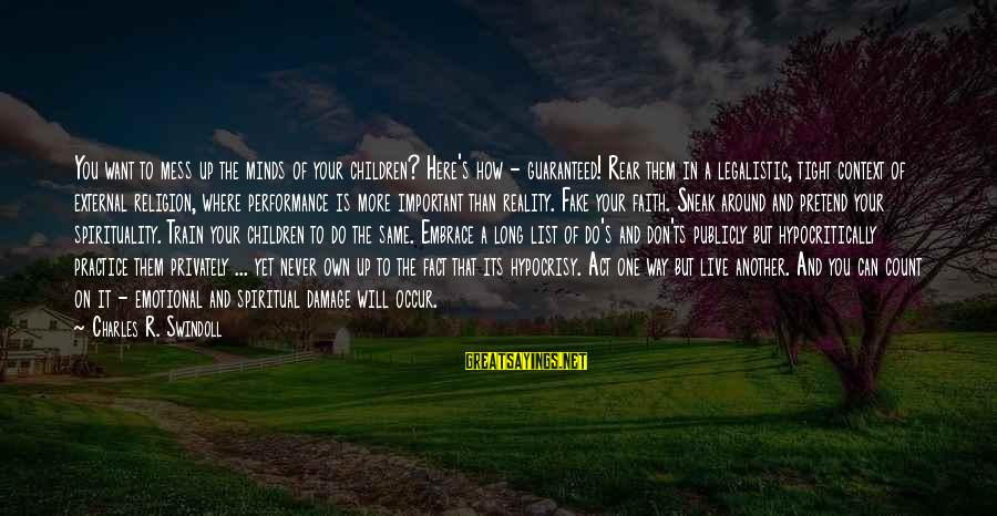 Hypocrisy In Religion Sayings By Charles R. Swindoll: You want to mess up the minds of your children? Here's how - guaranteed! Rear