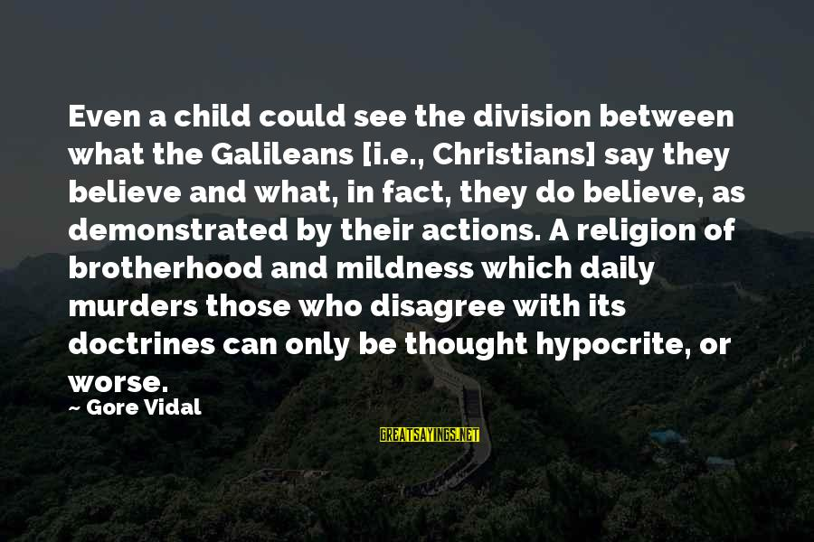 Hypocrisy In Religion Sayings By Gore Vidal: Even a child could see the division between what the Galileans [i.e., Christians] say they