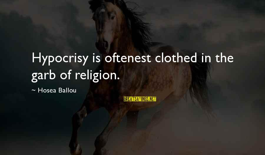 Hypocrisy In Religion Sayings By Hosea Ballou: Hypocrisy is oftenest clothed in the garb of religion.