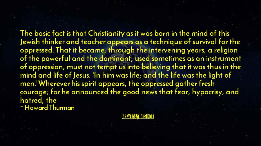 Hypocrisy In Religion Sayings By Howard Thurman: The basic fact is that Christianity as it was born in the mind of this