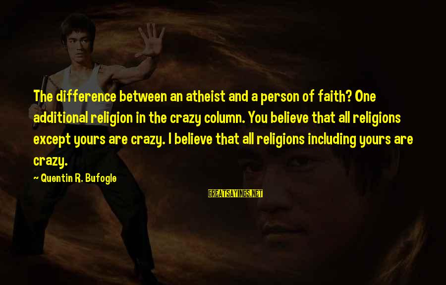 Hypocrisy In Religion Sayings By Quentin R. Bufogle: The difference between an atheist and a person of faith? One additional religion in the