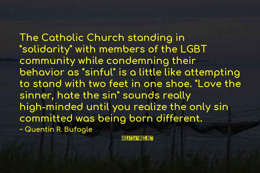 """Hypocrisy In Religion Sayings By Quentin R. Bufogle: The Catholic Church standing in """"solidarity"""" with members of the LGBT community while condemning their"""