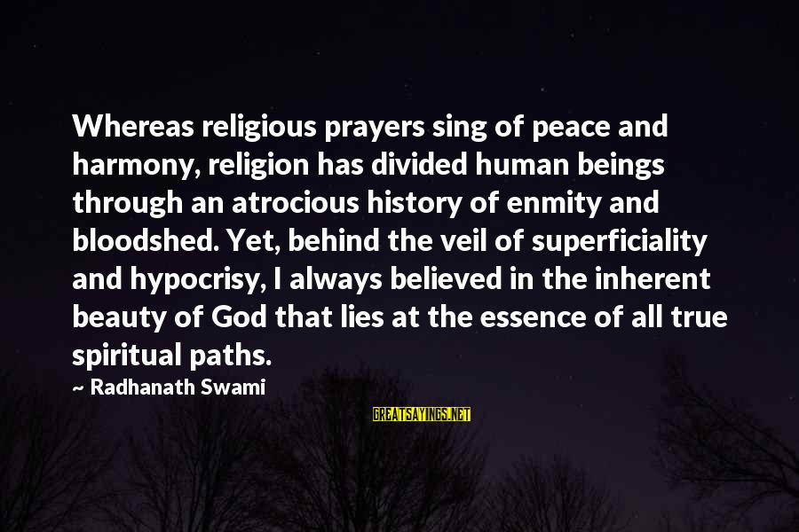 Hypocrisy In Religion Sayings By Radhanath Swami: Whereas religious prayers sing of peace and harmony, religion has divided human beings through an