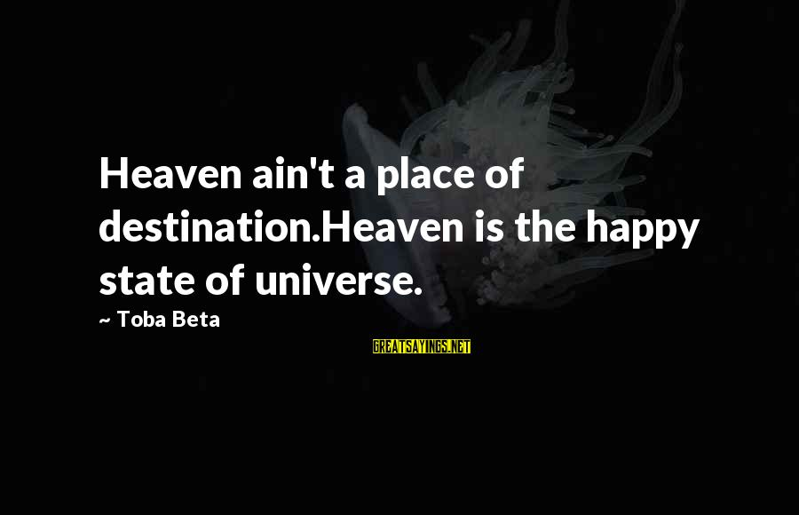 I Ain't Got No Worries Sayings By Toba Beta: Heaven ain't a place of destination.Heaven is the happy state of universe.