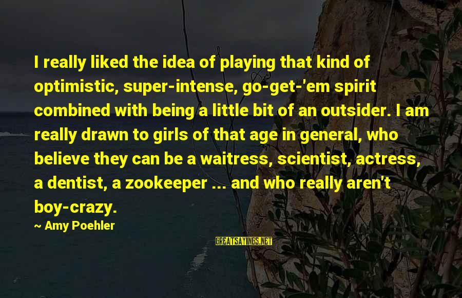 I Am A Kind Of Girl Sayings By Amy Poehler: I really liked the idea of playing that kind of optimistic, super-intense, go-get-'em spirit combined